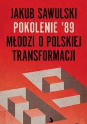 Okładka książki Pokolenie 89. Młodzi o polskiej transformacji Jakub Sawulski