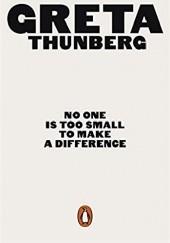 Okładka książki No One Is Too Small to Make a Difference Greta Thunberg