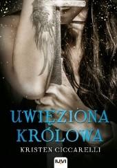 Okładka książki Uwięziona królowa Kristen Ciccarelli