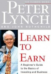 Okładka książki Learn to Earn: A Beginners Guide to the Basics of Investing and Business John Rothchild, Peter Lynch