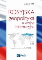 Okładka książki Rosyjska geopolityka a wojna informacyjna Leszek Sykulski