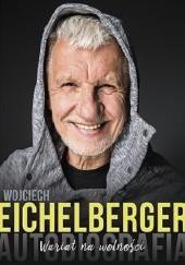 Okładka książki Wariat na wolności. Autobiografia Wojciech Eichelberger