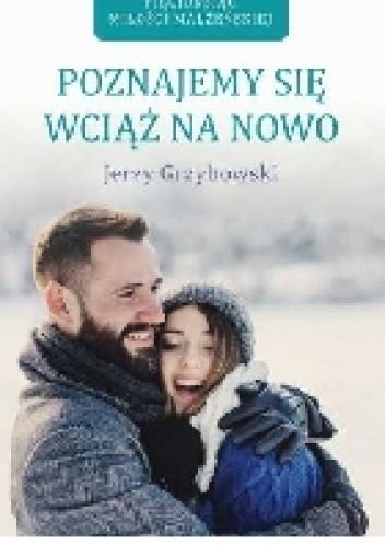 Okładka książki Poznajemy się wciąż na nowo Jerzy Grzybowski