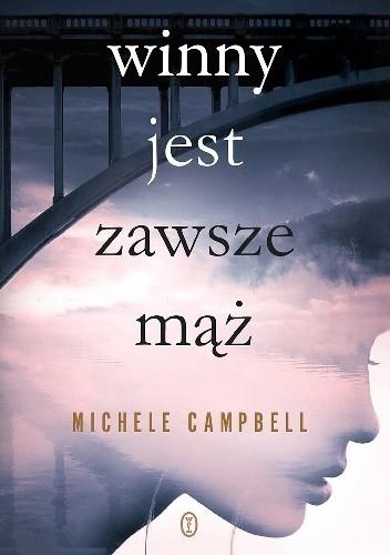 Okładka książki Winny jest zawsze mąż Michele Campbell