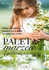 Okładka książki Paleta marzeń. Zgubione szczęście Małgorzata Falkowska