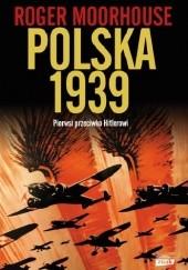 Okładka książki Polska 1939. Pierwsi przeciwko Hitlerowi Roger Moorhouse