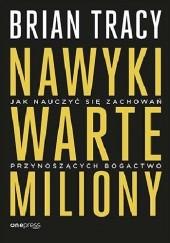 Okładka książki Nawyki warte miliony. Jak nauczyć się zachowań przynoszących bogactwo Brian Tracy