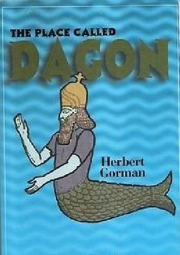 Okładka książki The Place Called Dagon Herbert Gorman