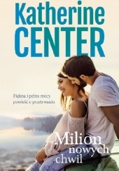 Okładka książki Milion nowych chwil Katherine Center