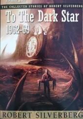 Okładka książki The Collected Stories of Robert Silverberg, Volume Two: To the Dark Star 1962-69 Robert Silverberg