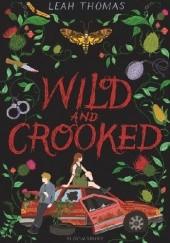 Okładka książki Wild and Crooked Leah Thomas