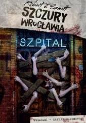 Okładka książki Szczury Wrocławia. Szpital Robert J. Szmidt
