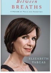 Okładka książki Between Breaths: A Memoir of Panic and Addiction Elizabeth Vargas
