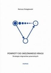Okładka książki Powroty do (nie)znanego kraju. Strategie migrantów powrotnych Mariusz Dzięglewski