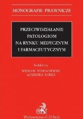 Okładka książki Przeciwdziałanie patologiom na rynku medycznym i farmaceutycznym Agnieszka Dobies,Wiesław Pływaczewski