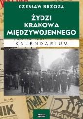 Okładka książki Żydzi Krakowa międzywojennego. Kalendarium Czesław Brzoza