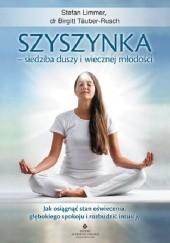 Okładka książki Szyszynka – siedziba duszy i wiecznej młodości. Jak osiągnąć stan oświecenia, głębokiego spokoju i rozbudzić intuicję Birgitt Täuber-Rusch,Stefan Limmer