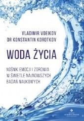 Okładka książki Woda życia. Nośnik emocji i zdrowia w świetle najnowszych badań naukowych Konstantin Korotkov,Vladimir Voeikov
