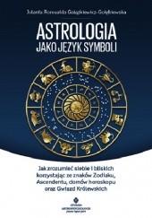 Okładka książki Astrologia jako język symboli. Jak zrozumieć siebie i bliskich korzystając ze znaków Zodiaku, Ascendentu, domów horoskopu oraz Gwiazd Królewskich Jolanta Romualda Gałązkiewicz