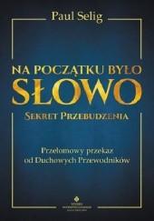 Okładka książki Na początku było Słowo – Sekret Przebudzenia. Przełomowy przekaz od duchowych przewodników Paul Selig