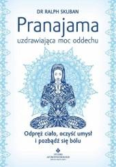 Okładka książki Pranajama – uzdrawiająca moc oddechu. Odpręż ciało, oczyść umysł i pozbądź się bólu Ralph Skuban