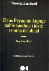 Okładka książki Claus Peymann kupuje sobie spodnie i idzie ze mną na obiad. Trzy dramoletki Thomas Bernhard