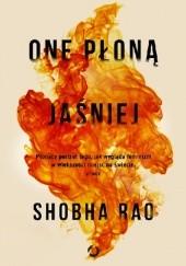 Okładka książki One płoną jaśniej Shobha Rao