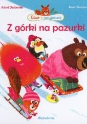Okładka książki Edzio i przyjaciele. Z górki na pazurki Marc Boutavant,Astrid Desbordes