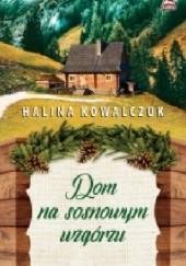Okładka książki Dom na sosnowym wzgórzu Halina Kowalczuk