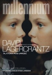 Okładka książki Ta, która musi umrzeć David Lagercrantz