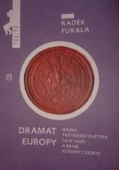 Okładka książki Dramat Europy : wojna trzydziestoletnia (1618-1648) a kraje Korony Czeskiej Radek Fukala
