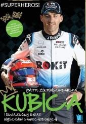 Okładka książki Kubica i odjazdowy świat wyścigów samochodowych Yvette Żółtowska-Darska