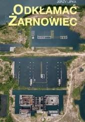 Okładka książki Odkłamać Żarnowiec Jerzy Lipka