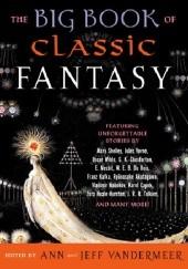 Okładka książki The Big Book of Classic Fantasy Jeff VanderMeer,Ann VanderMeer