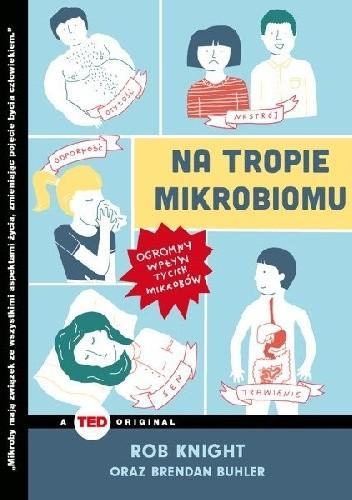 Okładka książki Na tropie mikrobiomu. Ogromny wpływ tycich mikrobów Brendan Buhler,Rob Knight