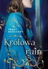 Okładka książki Królowa ruin Tracy E. Banghart