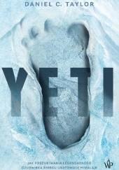 Okładka książki Yeti. Jak poszukiwania legendarnego Człowieka Śniegu uratowały Himalaje Daniel Taylor