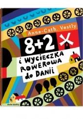 Okładka książki 8 + 2 i wycieczka rowerowa do Danii Anne-Cath. Vestly,Marianna Oklejak