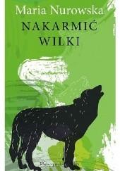 Okładka książki Nakarmić wilki Maria Nurowska