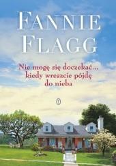 Okładka książki Nie mogę się doczekać... kiedy wreszcie pójdę do nieba Fannie Flagg