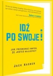 Okładka książki Idź po swoje! Jak przekonać innych, że jesteś najlepszy Jack Nasher
