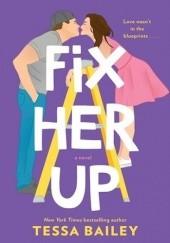 Okładka książki Fix Her Up Tessa Bailey