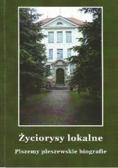 Okładka książki Życiorysy lokalne. Piszemy pleszewskie biografie praca zbiorowa