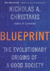 Okładka książki Blueprint: The Evolutionary Origins of a Good Society Nicholas A Christakis