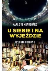 Okładka książki U siebie i na wyjeździe Karl Ove Knausgård,Fredrik Ekelund