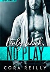 Okładka książki Only Work, No Play Cora Reilly