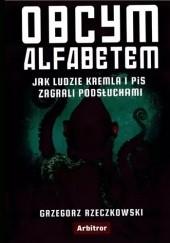 Okładka książki Obcym alfabetem. Jak ludzie Kremla i PIS zagrali podsłuchami