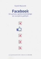 Okładka książki Facebook. Od portalu społecznościowego do narzędzia polityki