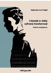 Okładka książki Człowiek w dobie cyfrowej transformacji. Studium socjologiczne. Małgorzata Such-Pyrgiel