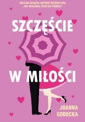Okładka książki Szczęście w miłości Joanna Godecka